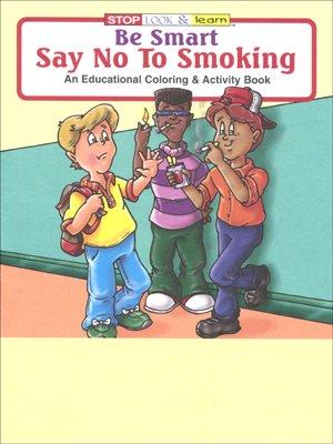 Be Smart Say No To Smoking Coloring Book